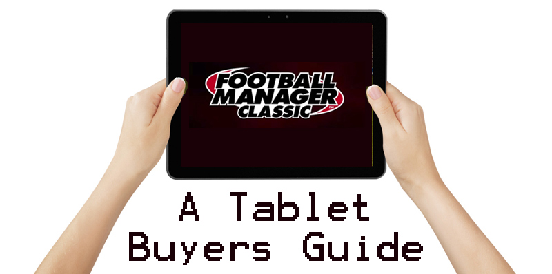 Tablet Edition Football Manager 2017 Classic A Buyers Guide